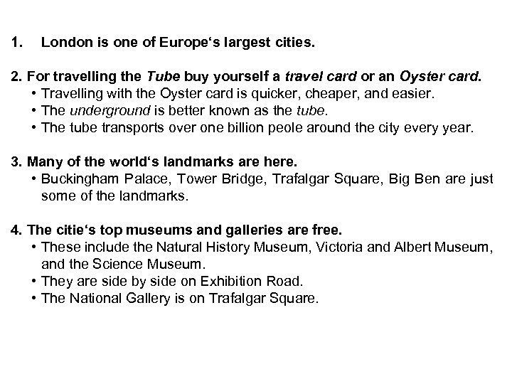 1. London is one of Europe's largest cities. 2. For travelling the Tube buy