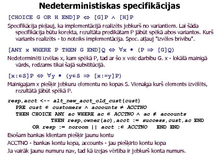 Nedeterministiskas specifikācijas [CHOICE G OR H END]P [G]P [H]P Specifikācija pieļauj, ka implementācijā realizēts