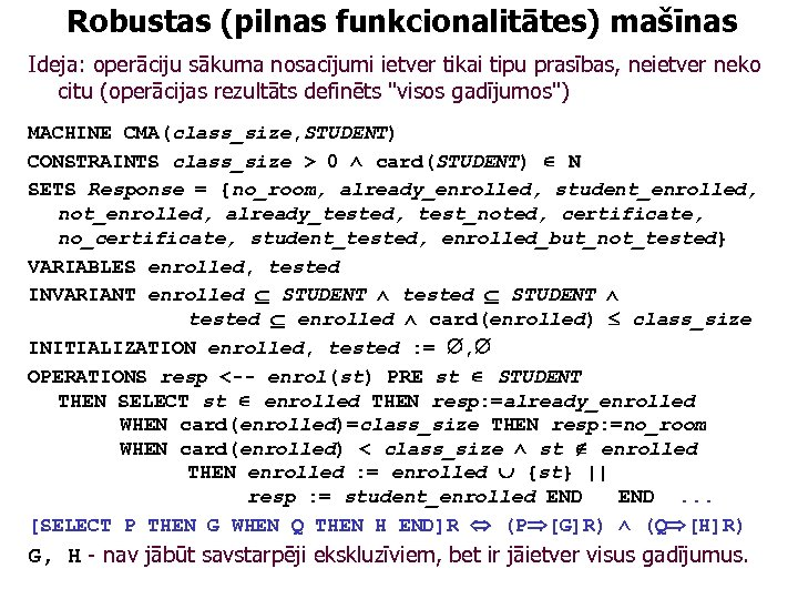 Robustas (pilnas funkcionalitātes) mašīnas Ideja: operāciju sākuma nosacījumi ietver tikai tipu prasības, neietver neko