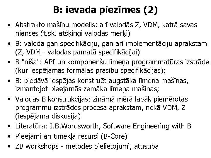 B: ievada piezīmes (2) • Abstrakto mašīnu modelis: arī valodās Z, VDM, katrā savas