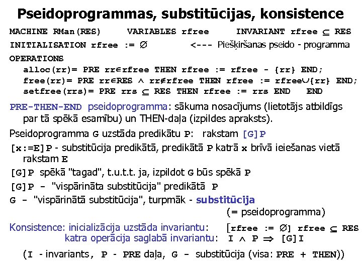 Pseidoprogrammas, substitūcijas, konsistence MACHINE RMan(RES) VARIABLES rfree INVARIANT rfree RES INITIALISATION rfree : =