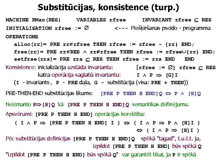 Substitūcijas, konsistence (turp. ) MACHINE RMan(RES) VARIABLES rfree INITIALISATION rfree : = INVARIANT rfree