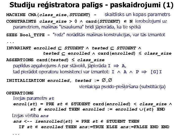 Studiju reģistratora palīgs - paskaidrojumi (1) MACHINE CMA(class_size, STUDENT) skaitlisks un kopas parametrs CONSTRAINTS