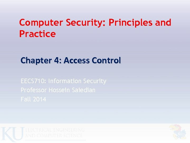 Computer Security: Principles and Practice Chapter 4: Access Control EECS 710: Information Security Professor