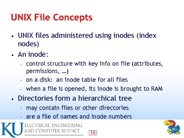 UNIX File Concepts UNIX files administered using inodes (index nodes) • An inode: •