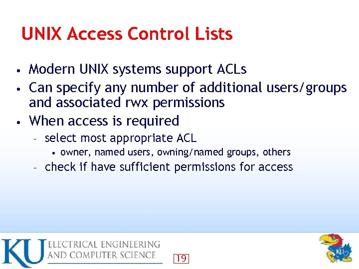 UNIX Access Control Lists Modern UNIX systems support ACLs • Can specify any number