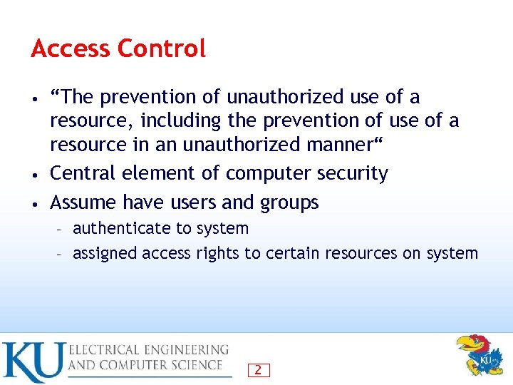 """Access Control """"The prevention of unauthorized use of a resource, including the prevention of"""