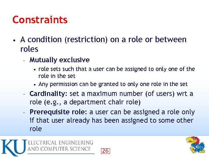 Constraints • A condition (restriction) on a role or between roles – Mutually exclusive