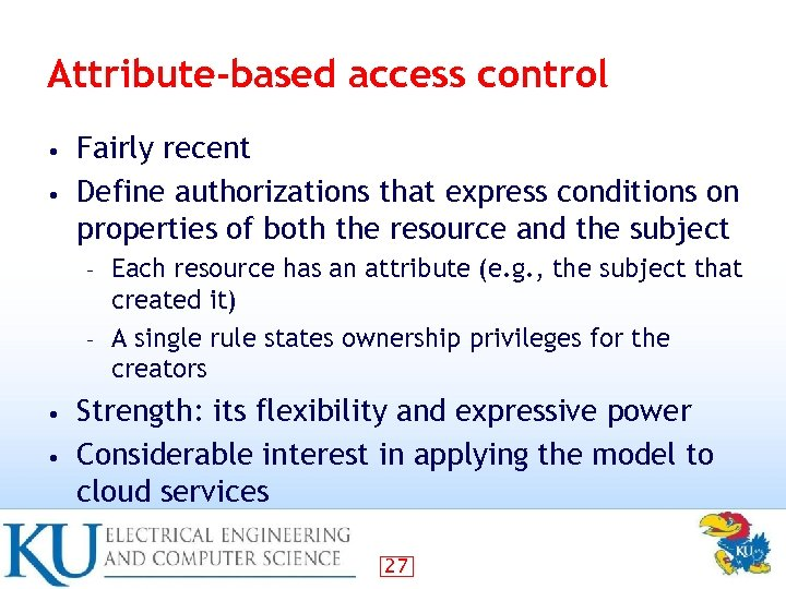 Attribute-based access control Fairly recent • Define authorizations that express conditions on properties of