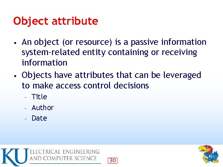 Object attribute An object (or resource) is a passive information system-related entity containing or