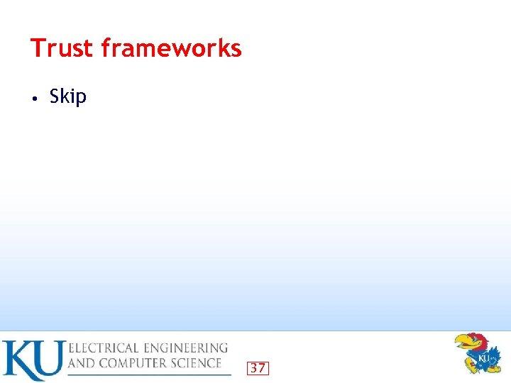 Trust frameworks • Skip 37