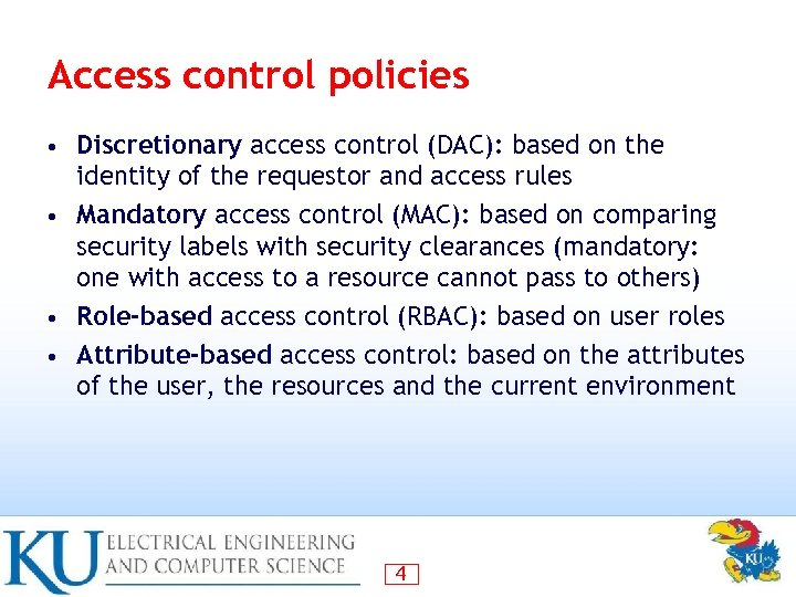 Access control policies Discretionary access control (DAC): based on the identity of the requestor