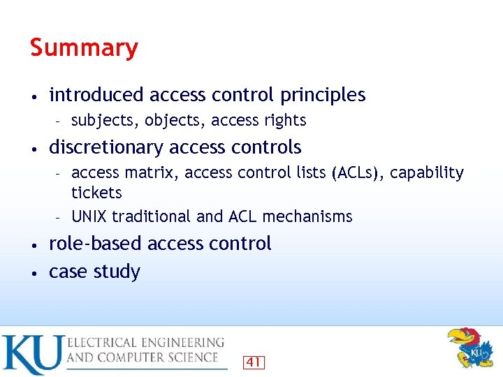 Summary • introduced access control principles – • subjects, objects, access rights discretionary access