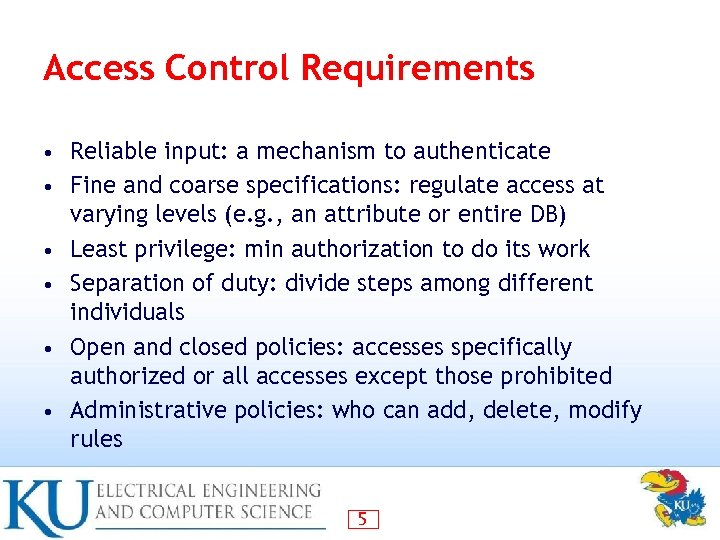 Access Control Requirements • • • Reliable input: a mechanism to authenticate Fine and