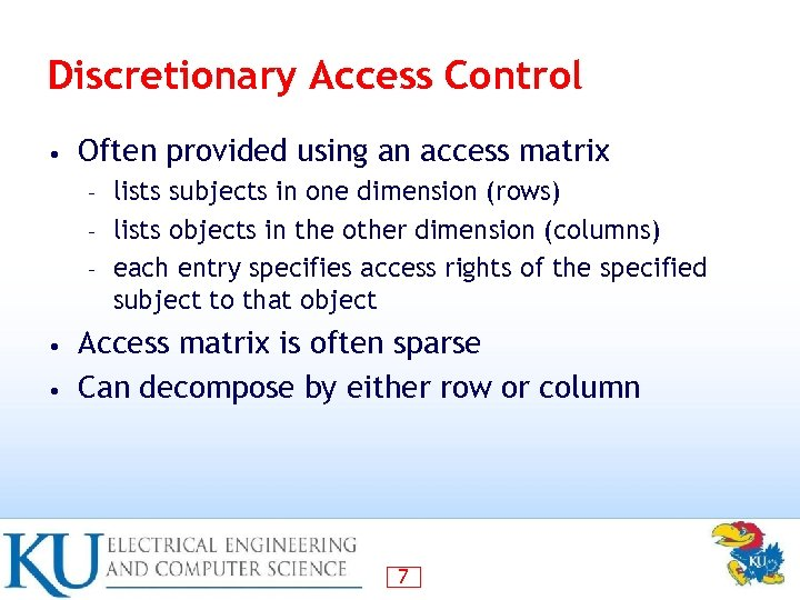 Discretionary Access Control • Often provided using an access matrix lists subjects in one