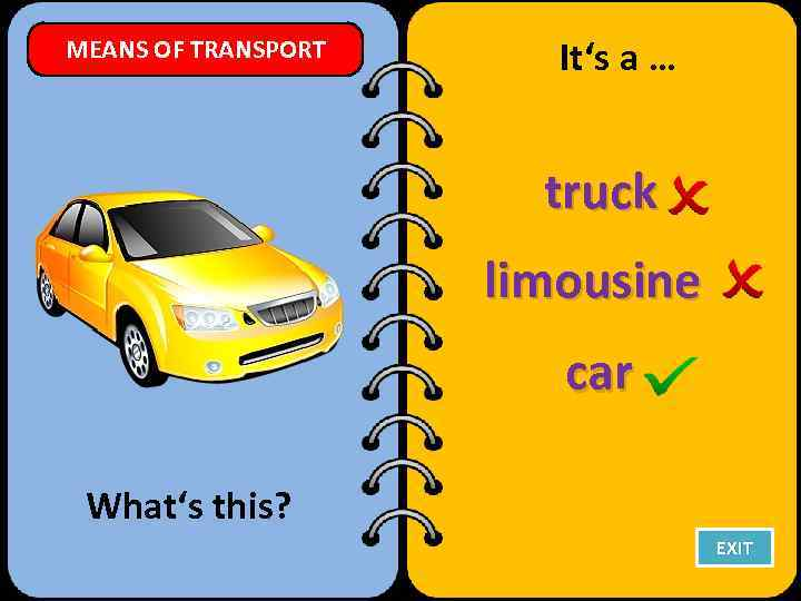MEANS OF TRANSPORT It's a … truck limousine car What's this? EXIT