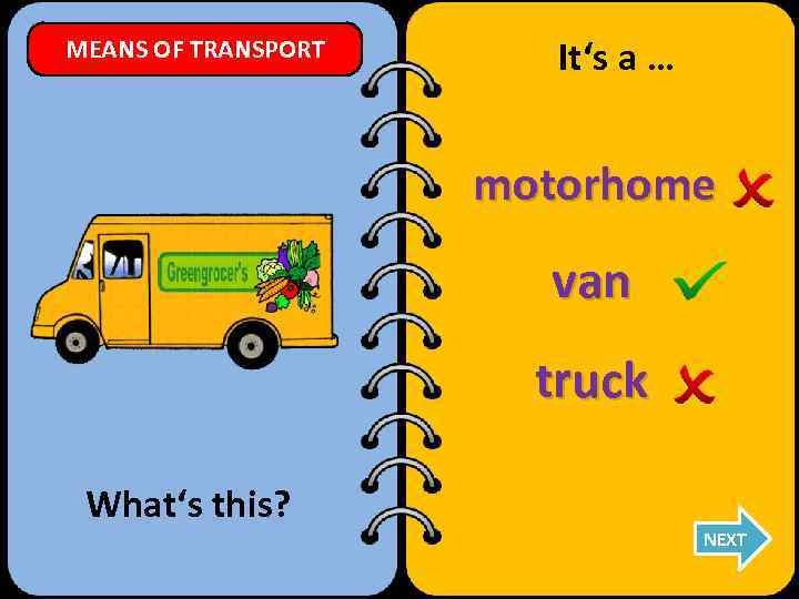 MEANS OF TRANSPORT It's a … motorhome van truck What's this? NEXT