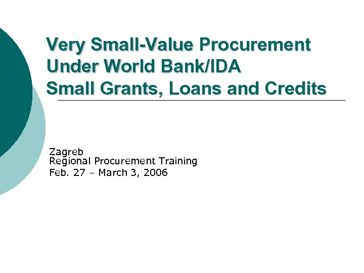 Very Small-Value Procurement Under World Bank/IDA Small Grants, Loans and Credits Zagreb Regional Procurement