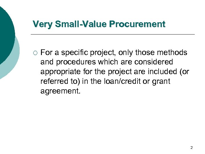 Very Small-Value Procurement ¡ For a specific project, only those methods and procedures which