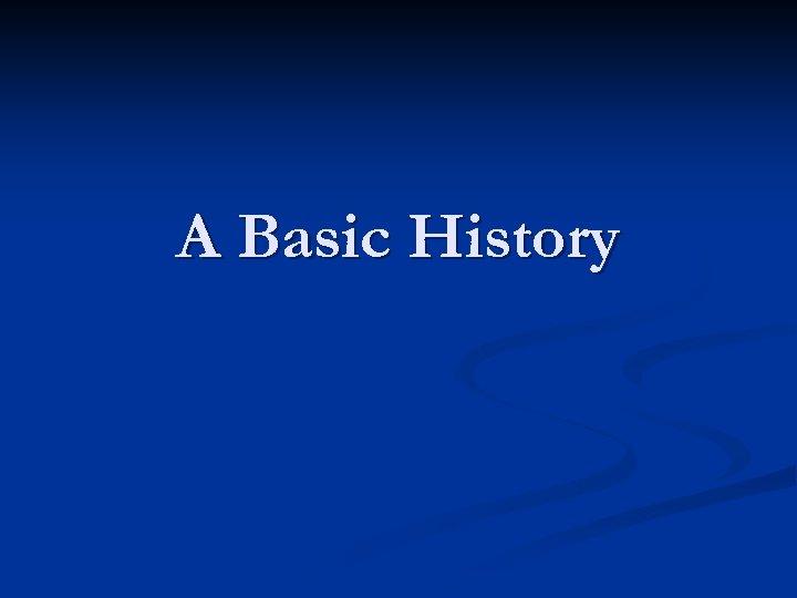 A Basic History