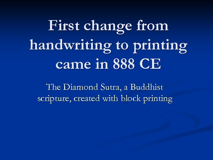 First change from handwriting to printing came in 888 CE The Diamond Sutra, a