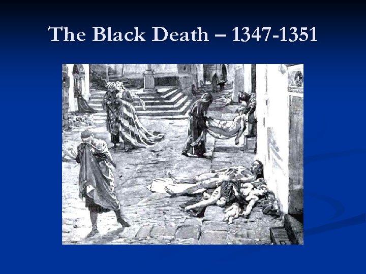 The Black Death – 1347 -1351