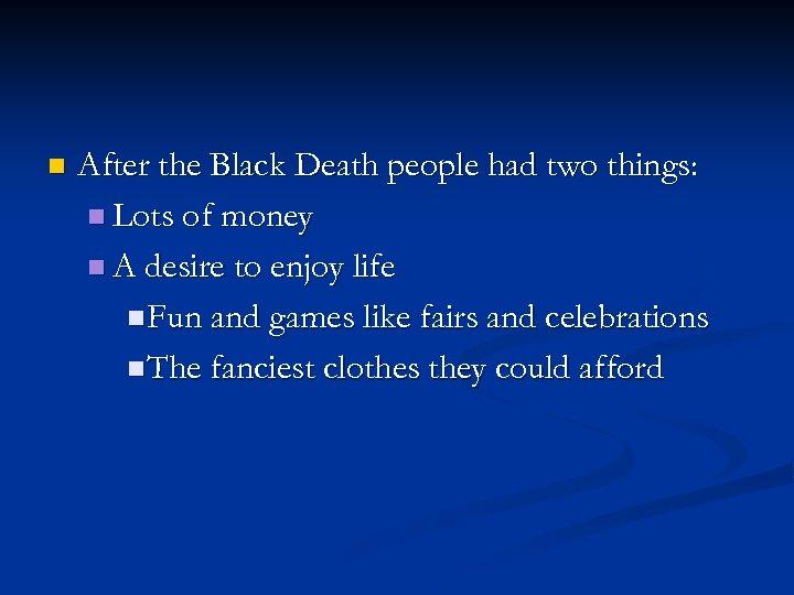 n After the Black Death people had two things: n Lots of money n