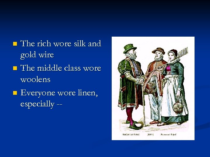 The rich wore silk and gold wire n The middle class wore woolens n