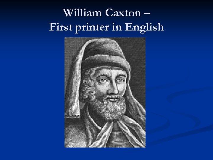 William Caxton – First printer in English