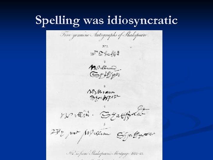 Spelling was idiosyncratic