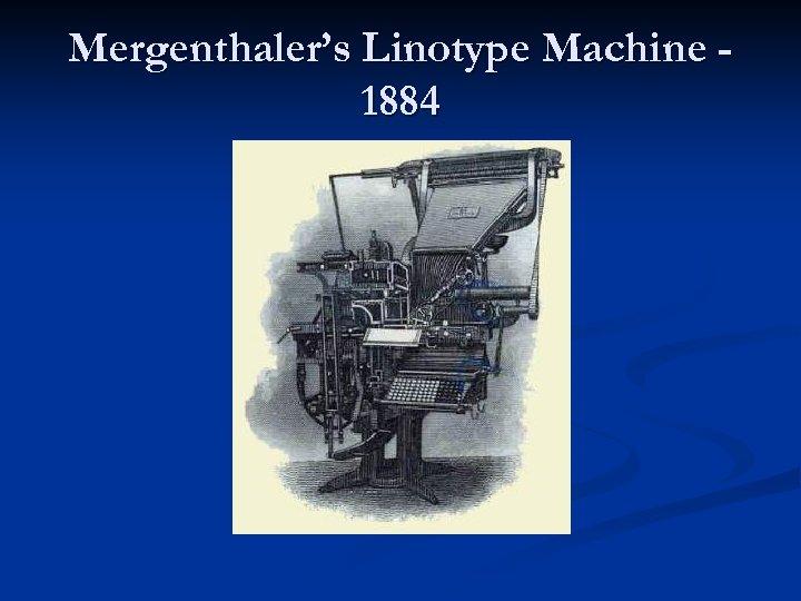 Mergenthaler's Linotype Machine 1884