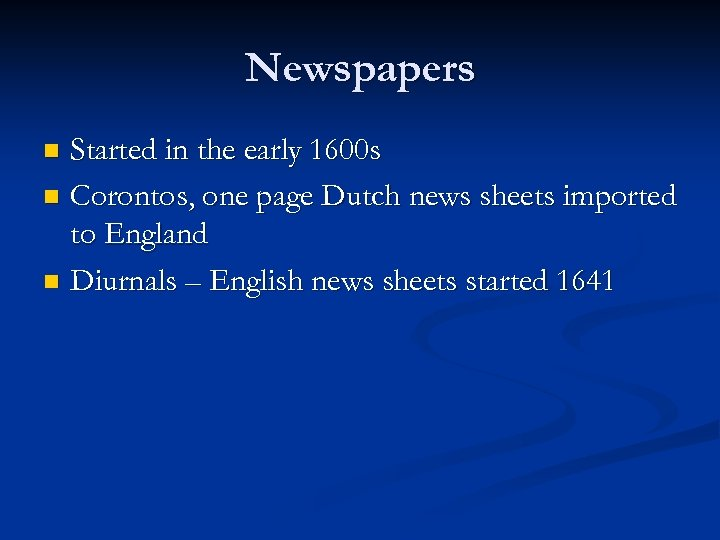 Newspapers Started in the early 1600 s n Corontos, one page Dutch news sheets