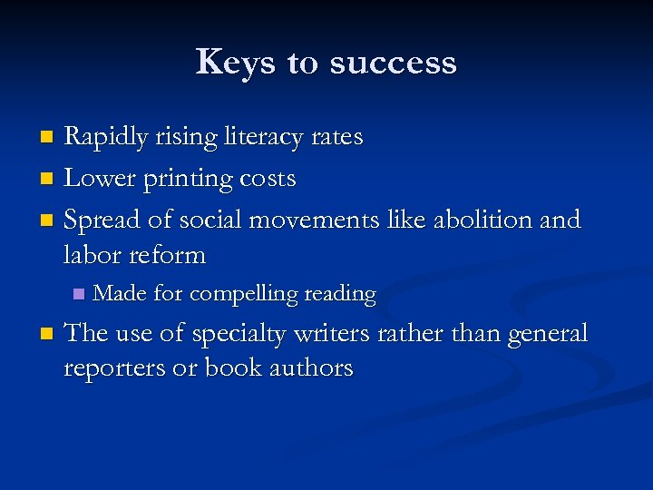 Keys to success Rapidly rising literacy rates n Lower printing costs n Spread of
