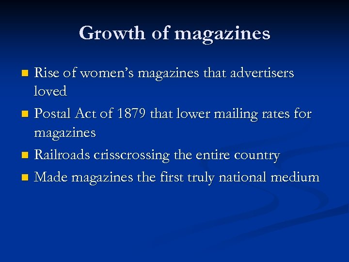 Growth of magazines Rise of women's magazines that advertisers loved n Postal Act of