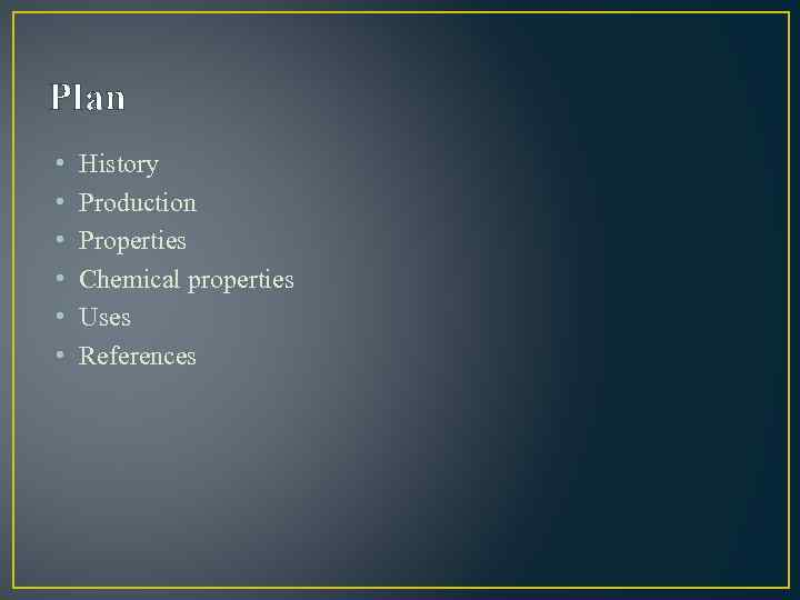 Plan • • • History Production Properties Chemical properties Uses References