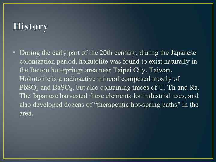 History • During the early part of the 20 th century, during the Japanese