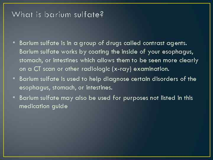 What is barium sulfate? • Barium sulfate is in a group of drugs called