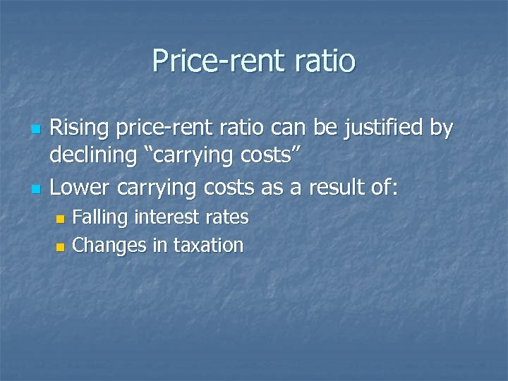 "Price-rent ratio n n Rising price-rent ratio can be justified by declining ""carrying costs"""