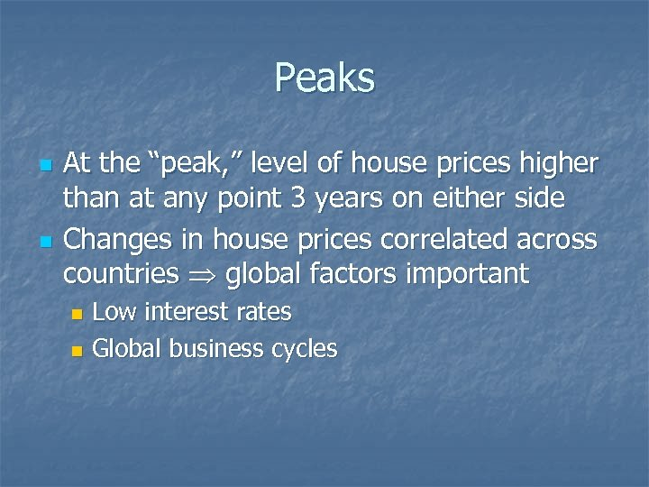 "Peaks n n At the ""peak, "" level of house prices higher than at"