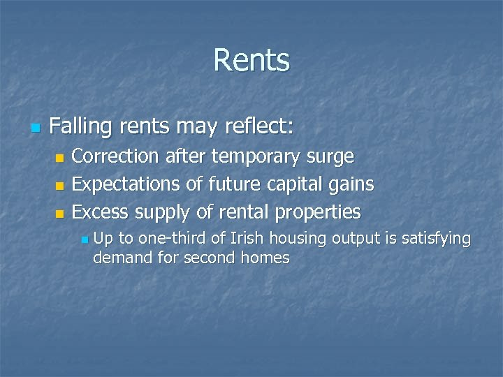 Rents n Falling rents may reflect: Correction after temporary surge n Expectations of future