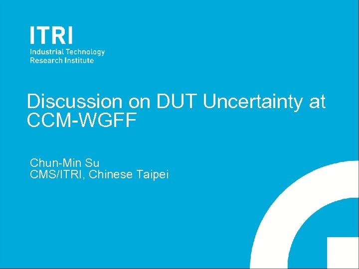 Discussion on DUT Uncertainty at CCM-WGFF Chun-Min Su CMS/ITRI, Chinese Taipei