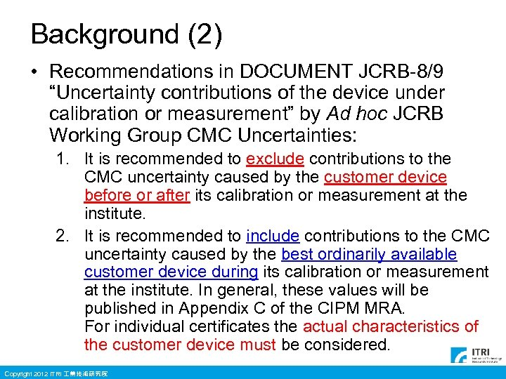 "Background (2) • Recommendations in DOCUMENT JCRB-8/9 ""Uncertainty contributions of the device under calibration"