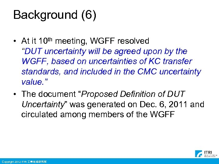"Background (6) • At it 10 th meeting, WGFF resolved ""DUT uncertainty will be"