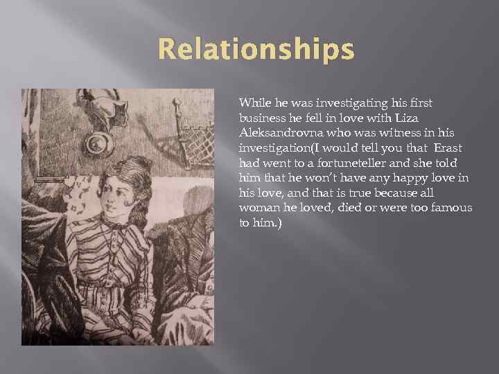 Relationships While he was investigating his first business he fell in love with Liza
