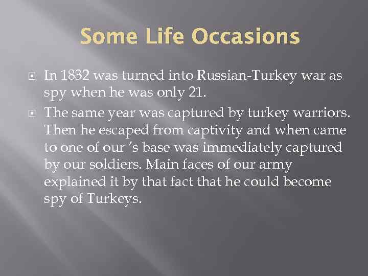Some Life Occasions In 1832 was turned into Russian-Turkey war as spy when he