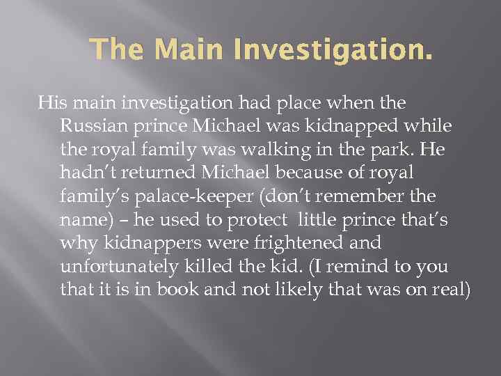 The Main Investigation. His main investigation had place when the Russian prince Michael was