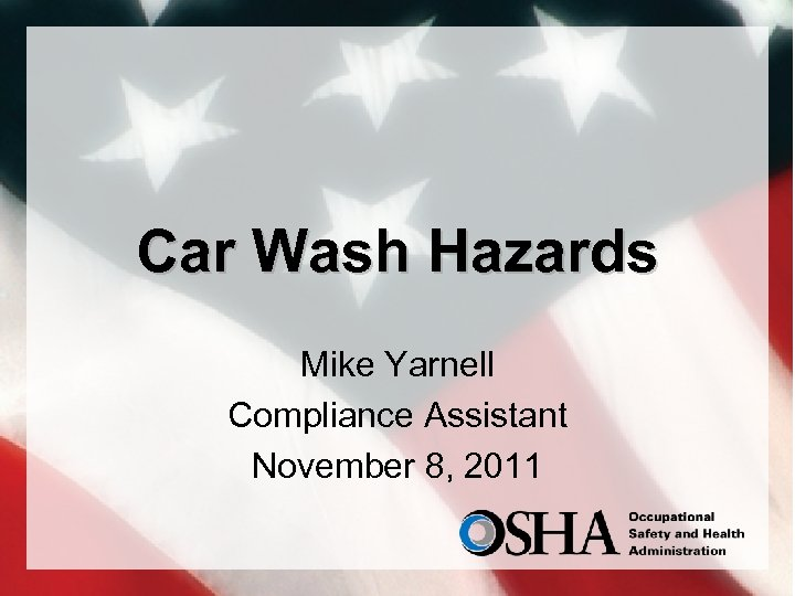 Car Wash Hazards Mike Yarnell Compliance Assistant November 8, 2011