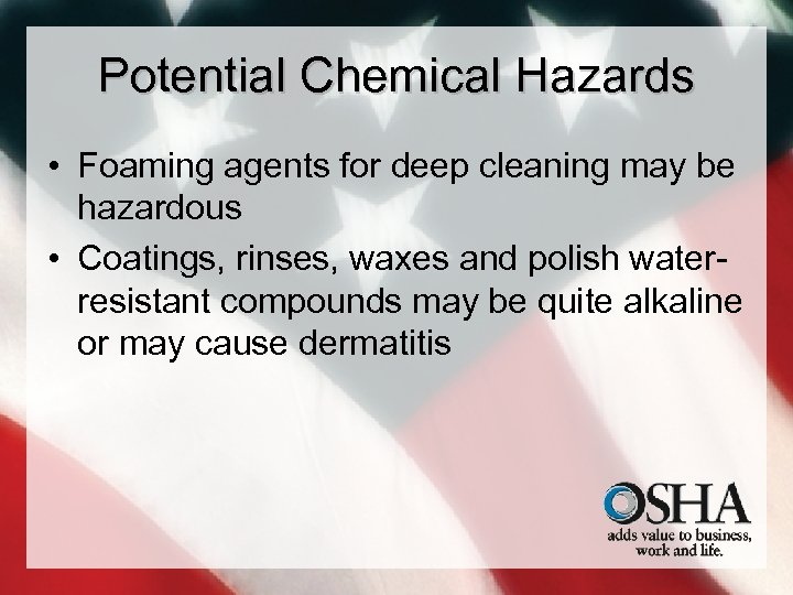 Potential Chemical Hazards • Foaming agents for deep cleaning may be hazardous • Coatings,