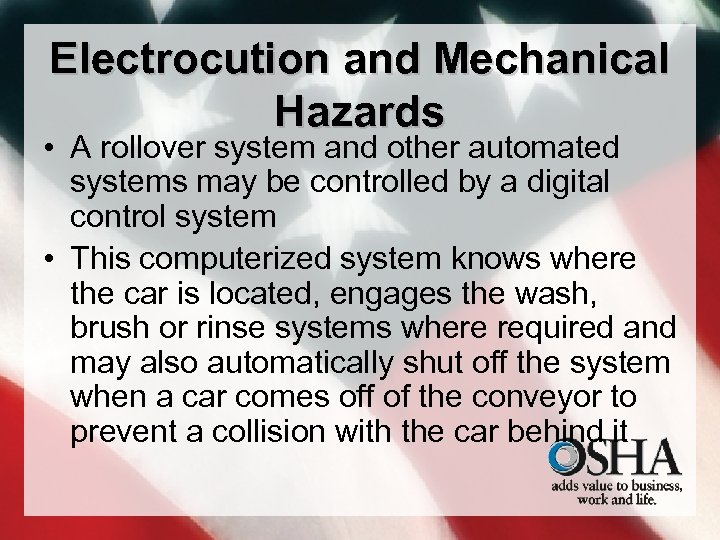 Electrocution and Mechanical Hazards • A rollover system and other automated systems may be