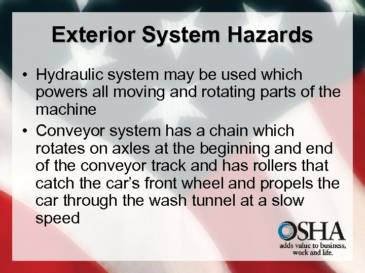 Exterior System Hazards • Hydraulic system may be used which powers all moving and